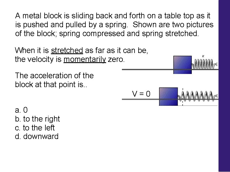 A metal block is sliding back and forth on a table top as it