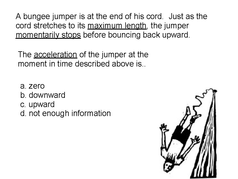 A bungee jumper is at the end of his cord. Just as the cord
