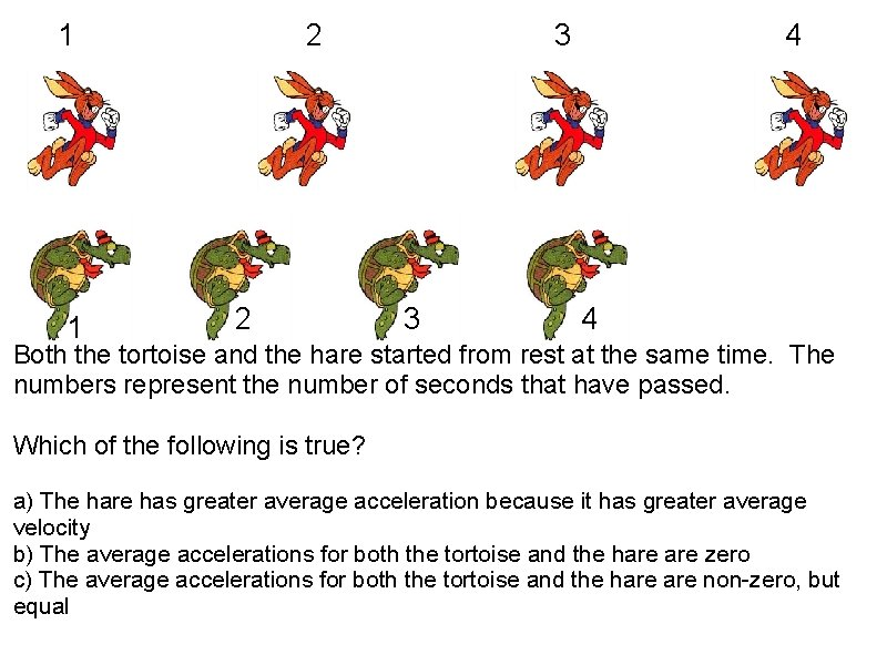 1 1 2 2 3 3 4 4 Both the tortoise and the hare