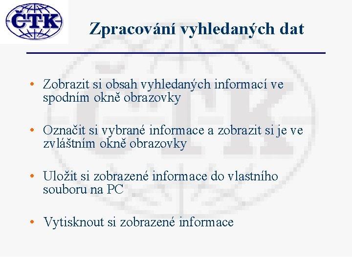 Zpracování vyhledaných dat • Zobrazit si obsah vyhledaných informací ve spodním okně obrazovky •