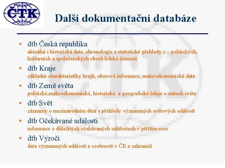 Další dokumentační databáze • dtb Česká republika aktuální i historická data, chronologie a statistické