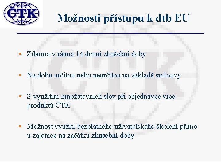 Možnosti přístupu k dtb EU • Zdarma v rámci 14 denní zkušební doby •