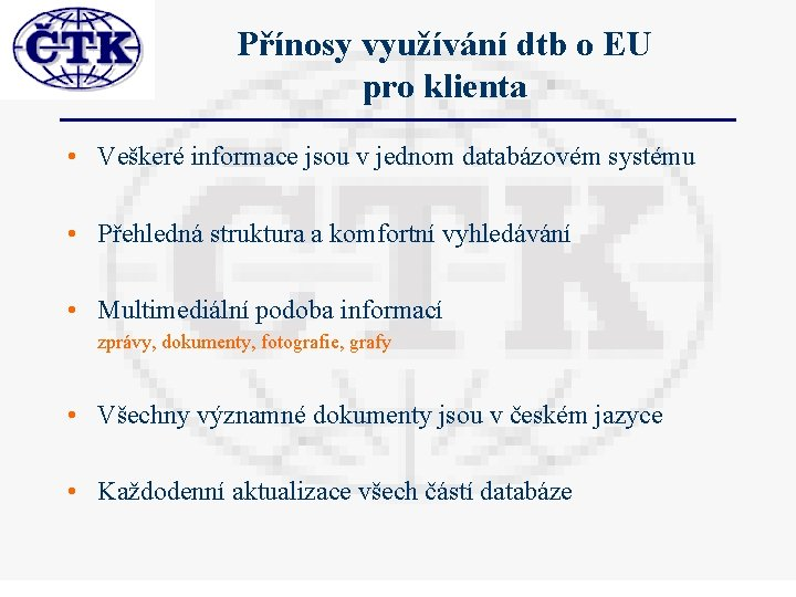 Přínosy využívání dtb o EU pro klienta • Veškeré informace jsou v jednom databázovém