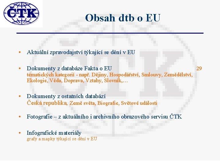 Obsah dtb o EU • Aktuální zpravodajství týkající se dění v EU • Dokumenty