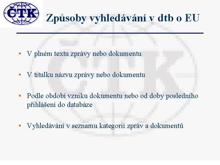 Způsoby vyhledávání v dtb o EU • V plném textu zprávy nebo dokumentu •