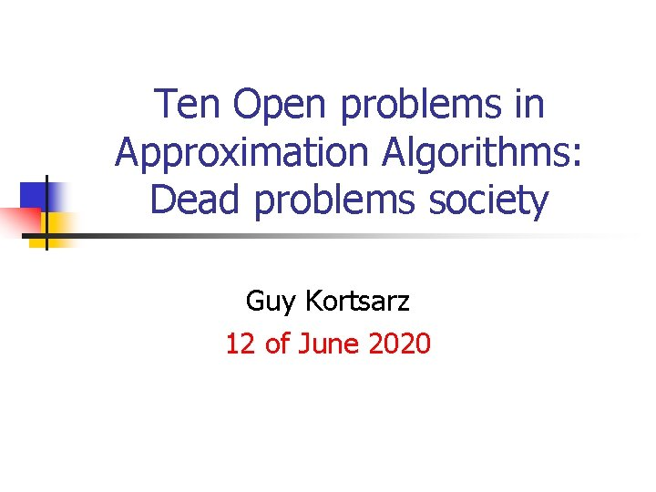Ten Open problems in Approximation Algorithms: Dead problems society Guy Kortsarz 12 of June