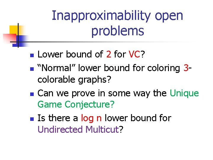 """Inapproximability open problems n n Lower bound of 2 for VC? """"Normal"""" lower bound"""