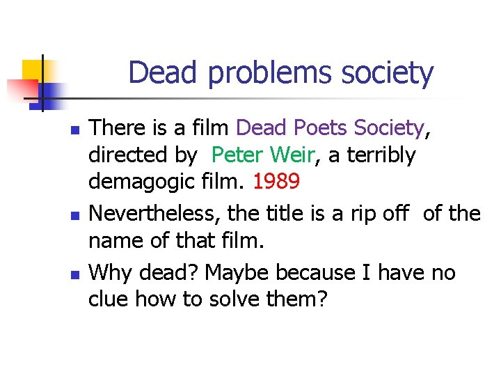 Dead problems society n n n There is a film Dead Poets Society, directed