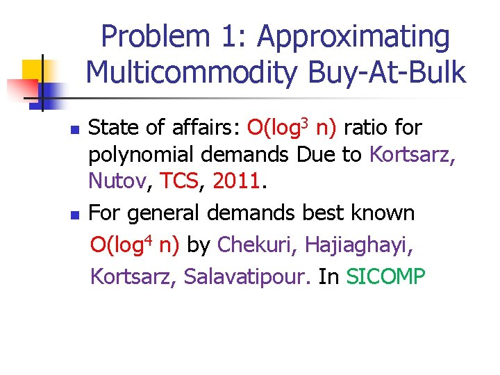 Problem 1: Approximating Multicommodity Buy-At-Bulk n n State of affairs: O(log 3 n) ratio