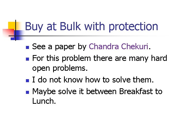 Buy at Bulk with protection n n See a paper by Chandra Chekuri. For