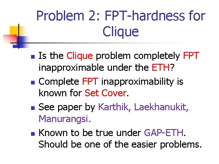 Problem 2: FPT-hardness for Clique n n Is the Clique problem completely FPT inapproximable