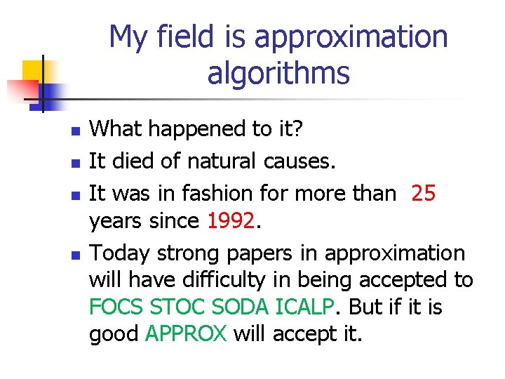 My field is approximation algorithms n n What happened to it? It died of