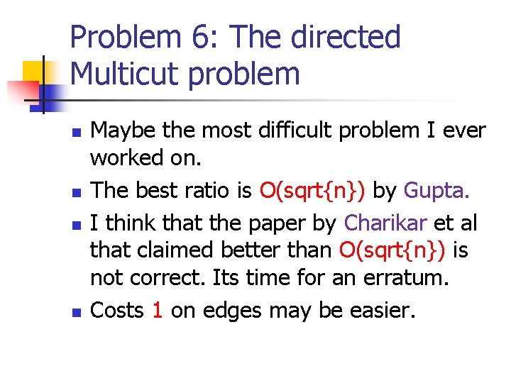 Problem 6: The directed Multicut problem n n Maybe the most difficult problem I