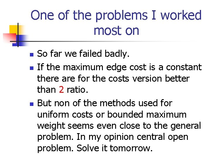 One of the problems I worked most on n So far we failed badly.