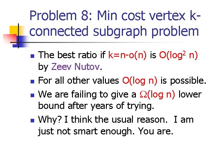 Problem 8: Min cost vertex kconnected subgraph problem n n The best ratio if