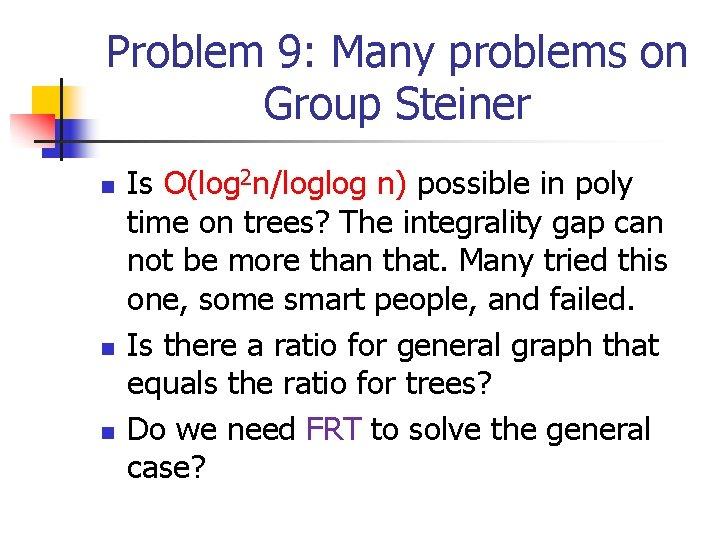 Problem 9: Many problems on Group Steiner n n n Is O(log 2 n/loglog