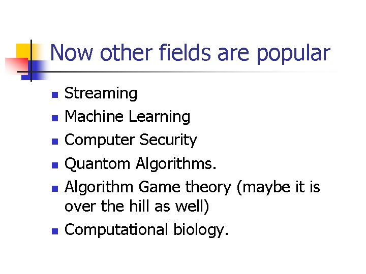Now other fields are popular n n n Streaming Machine Learning Computer Security Quantom