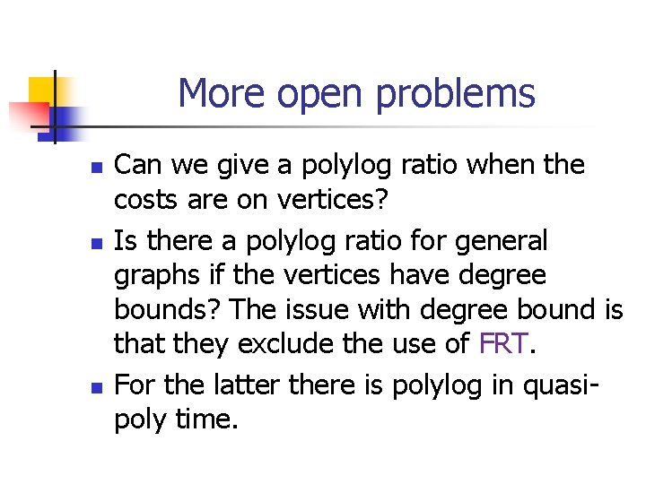 More open problems n n n Can we give a polylog ratio when the