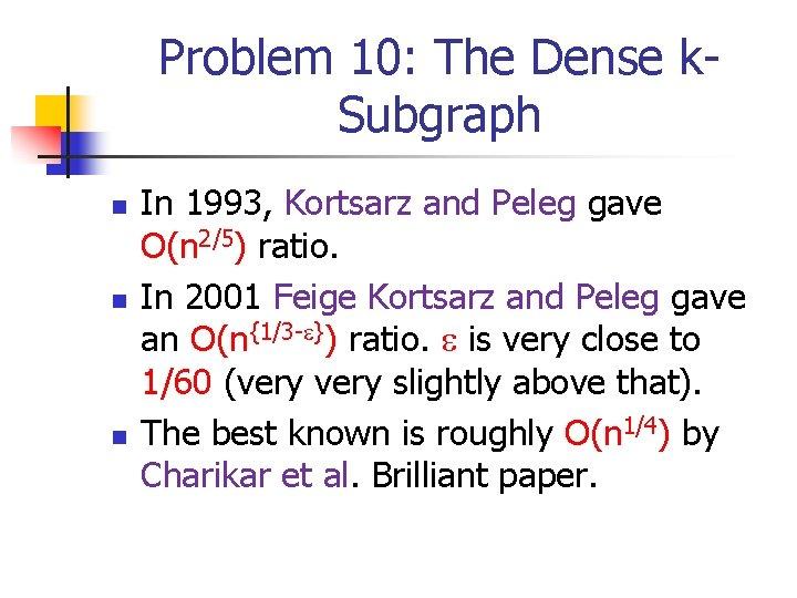 Problem 10: The Dense k. Subgraph n n n In 1993, Kortsarz and Peleg