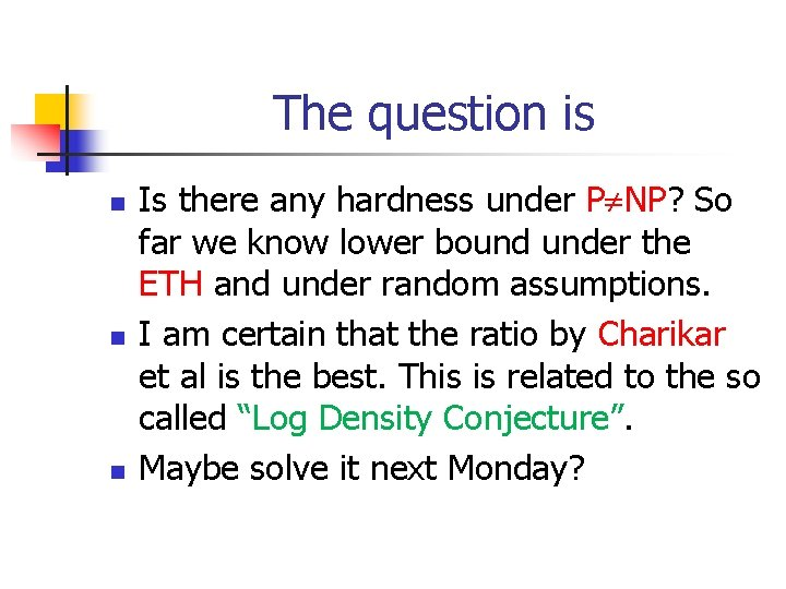 The question is n n n Is there any hardness under P NP? So