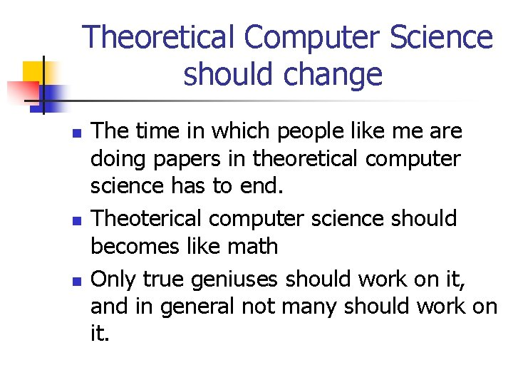 Theoretical Computer Science should change n n n The time in which people like