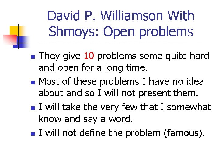 David P. Williamson With Shmoys: Open problems n n They give 10 problems some