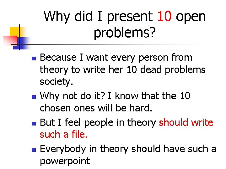 Why did I present 10 open problems? n n Because I want every person