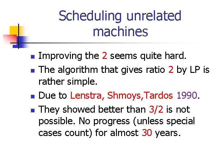 Scheduling unrelated machines n n Improving the 2 seems quite hard. The algorithm that