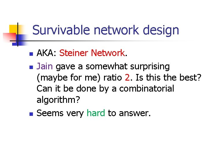 Survivable network design n AKA: Steiner Network. Jain gave a somewhat surprising (maybe for