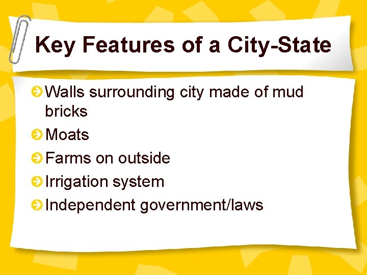 Key Features of a City-State Walls surrounding city made of mud bricks Moats Farms