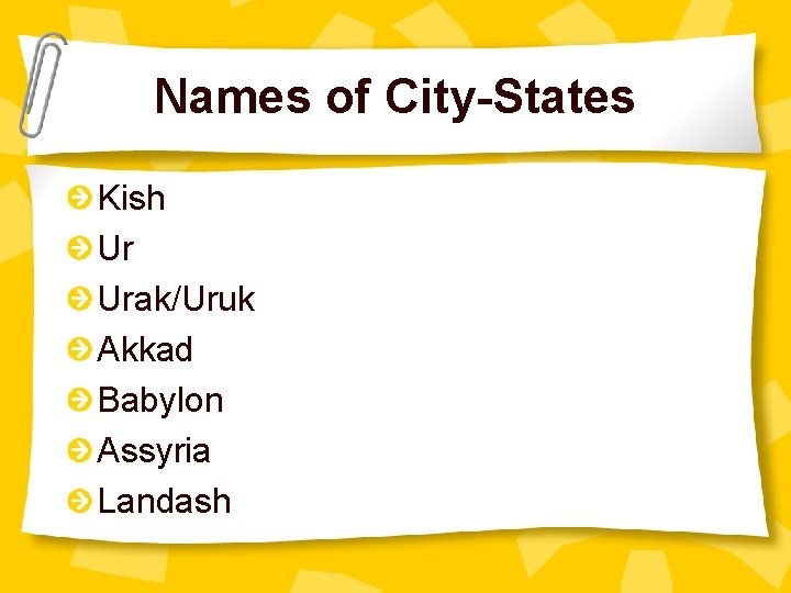Names of City-States Kish Ur Urak/Uruk Akkad Babylon Assyria Landash