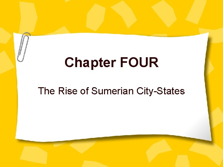 Chapter FOUR The Rise of Sumerian City-States