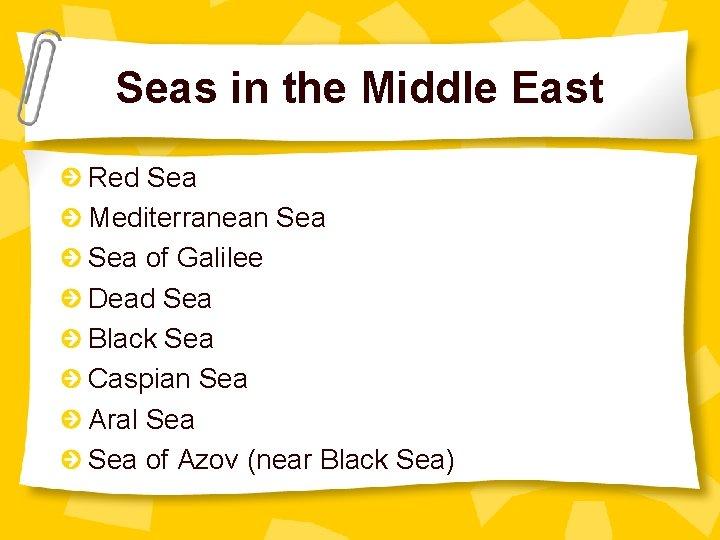 Seas in the Middle East Red Sea Mediterranean Sea of Galilee Dead Sea Black