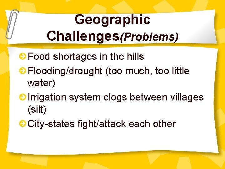 Geographic Challenges(Problems) Food shortages in the hills Flooding/drought (too much, too little water) Irrigation
