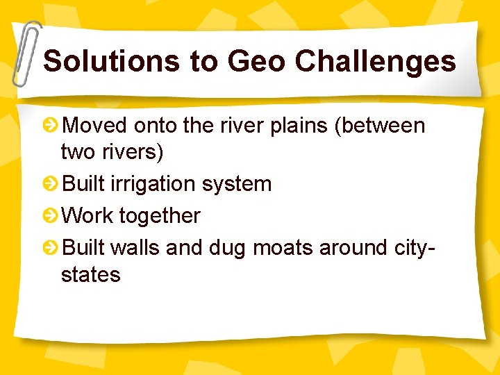 Solutions to Geo Challenges Moved onto the river plains (between two rivers) Built irrigation