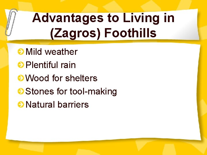 Advantages to Living in (Zagros) Foothills Mild weather Plentiful rain Wood for shelters Stones