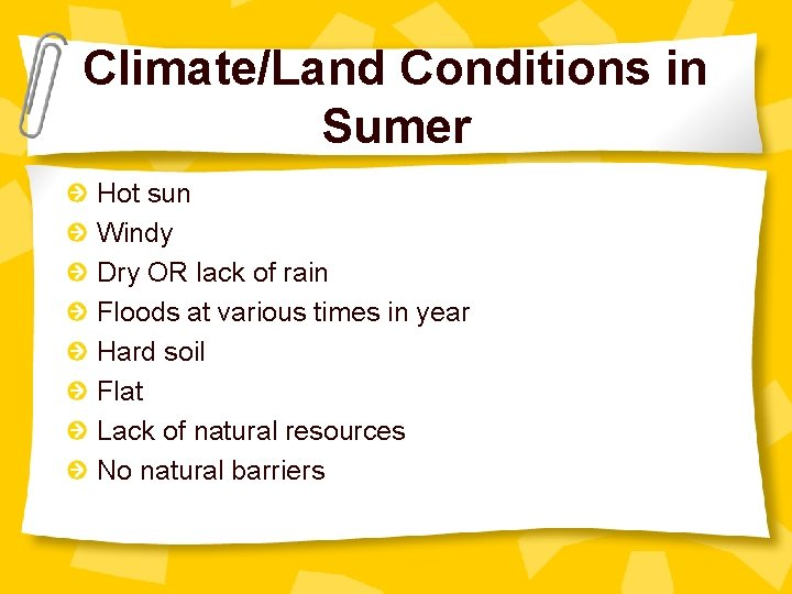 Climate/Land Conditions in Sumer Hot sun Windy Dry OR lack of rain Floods at