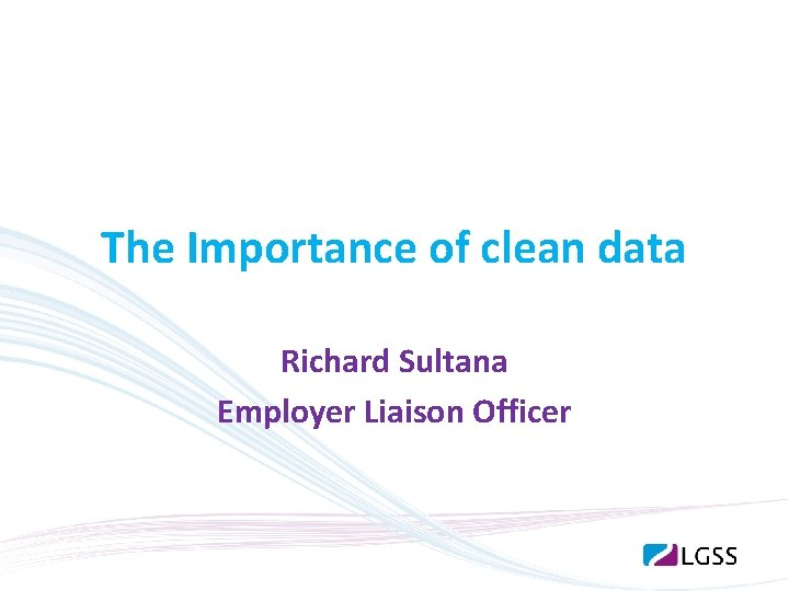 The Importance of clean data Richard Sultana Employer Liaison Officer