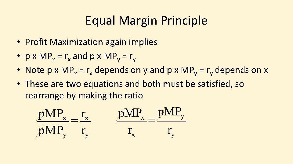 Equal Margin Principle • • Profit Maximization again implies p x MPx = rx