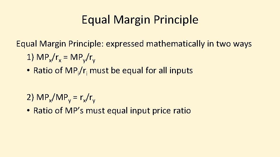 Equal Margin Principle: expressed mathematically in two ways 1) MPx/rx = MPy/ry • Ratio