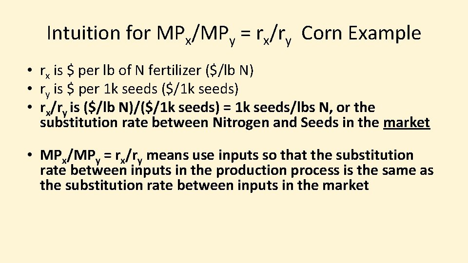 Intuition for MPx/MPy = rx/ry Corn Example • rx is $ per lb of