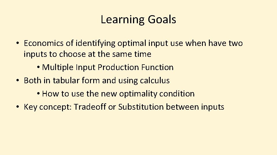 Learning Goals • Economics of identifying optimal input use when have two inputs to
