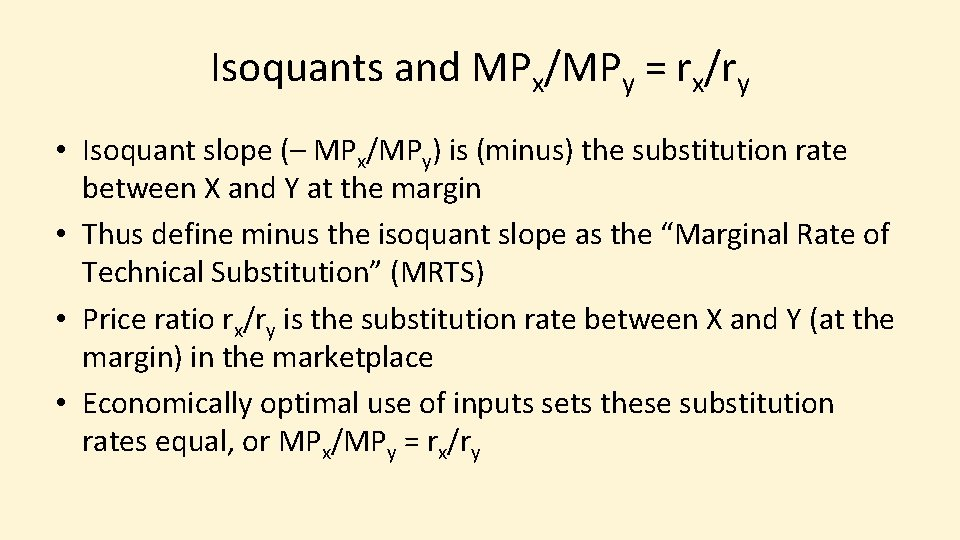 Isoquants and MPx/MPy = rx/ry • Isoquant slope (– MPx/MPy) is (minus) the substitution