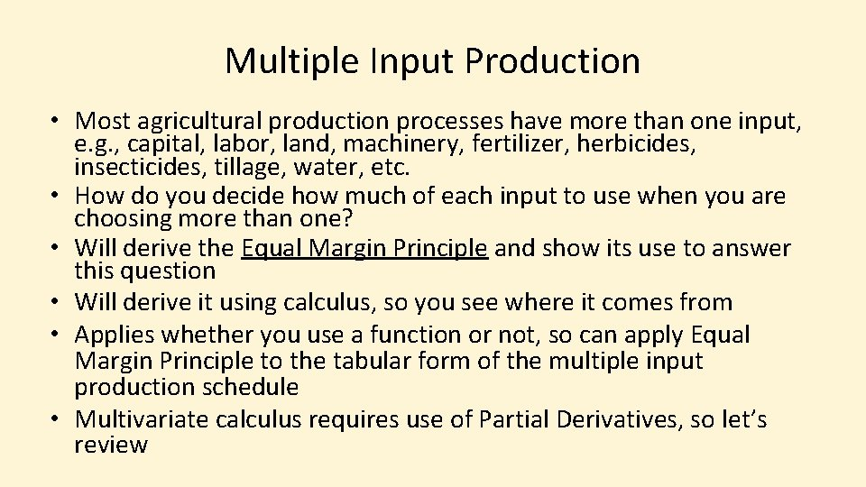 Multiple Input Production • Most agricultural production processes have more than one input, e.