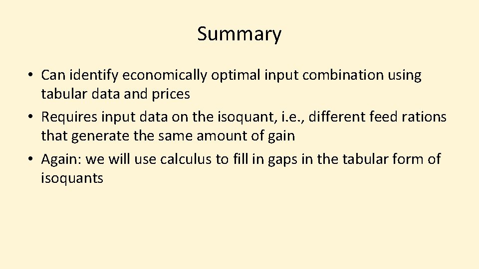 Summary • Can identify economically optimal input combination using tabular data and prices •