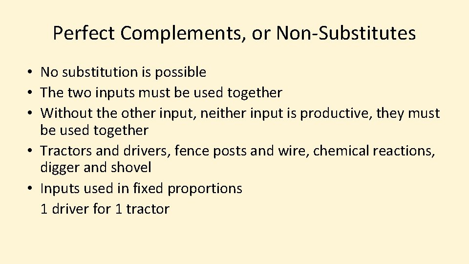 Perfect Complements, or Non-Substitutes • No substitution is possible • The two inputs must