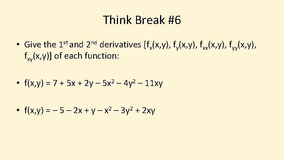 Think Break #6 • Give the 1 st and 2 nd derivatives [fx(x, y),