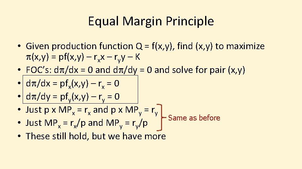 Equal Margin Principle • Given production function Q = f(x, y), find (x, y)