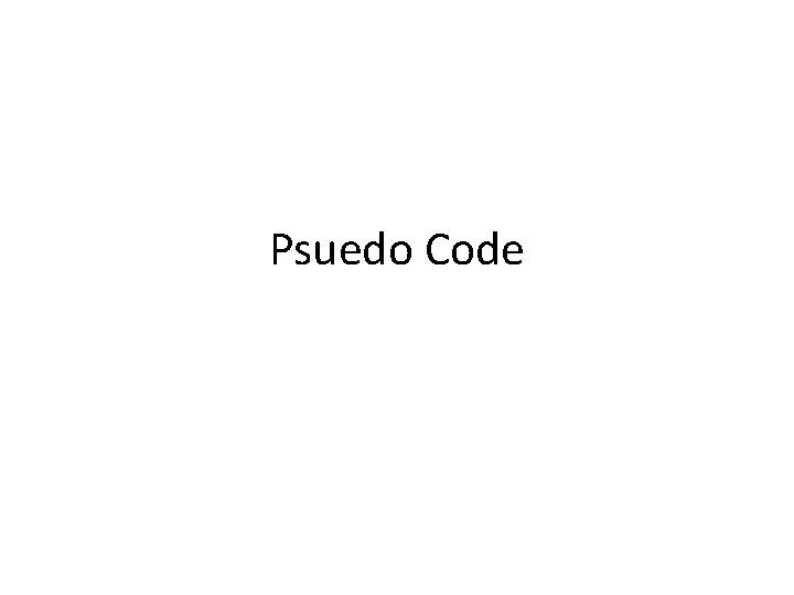 Psuedo Code
