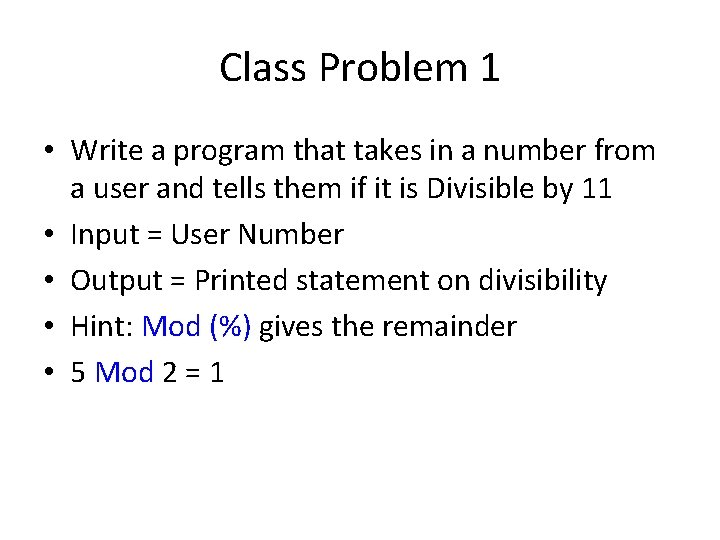 Class Problem 1 • Write a program that takes in a number from a